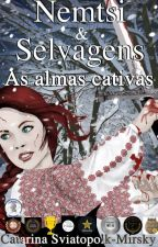 Nemtsi e Selvagens - As almas cativas  (#EFCW) by catarinasmirsky