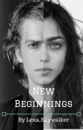 New Beginnings by Lexa_Skywalker