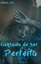 CANSADA DE SER PERFEITA 《ÁMBAR SMITH》 by Lutteista_Gxrl