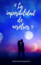 La Imposibilidad de Nosotros. by UnMonstruoPequenito