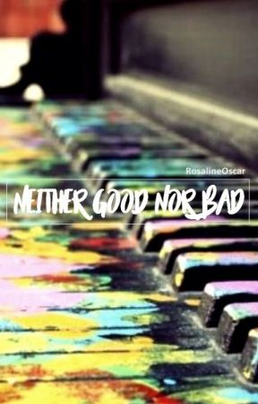 Neither good nor bad by RosalineOscar