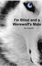 I'm blind and a werewolf's mate by Knitwit96