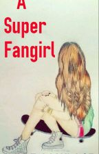 A Super Fangirl by FaithWish05
