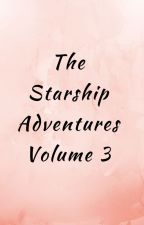 The Starship Adventures:Volume 3 by ZestyWordsmith