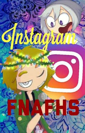 Instagram FNAFHS by kittyHeartfilia23