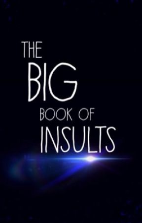The Big Book Of Insults  by bckingmm