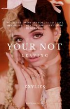 Your Not Leaving ✔️ [ Sequel ] by kyxlies