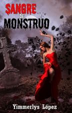Sangre de Monstruo #1 [Trilogía Angelena] #PremiosWabby2017 #P&P2017 by Yimmerlys