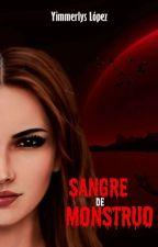 Sangre de Monstruo #1 [Trilogía Angelena] #PremiosWabby2017 #P&P2017 by Yimmerlys