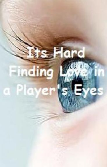 It's Hard Finding Love in a Player's Eyes