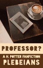 PROFESSOR? ▹ DRARRY by plebeians-