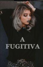 A FUGITIVA by LucyGimz