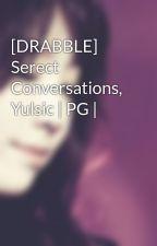 [DRABBLE] Serect Conversations, Yulsic | PG | by Heukjinjoo