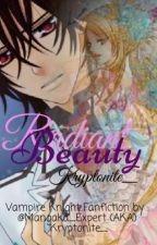 ~ Radiant Beauty ~ { Vampire Knight Fanfiction } by Mangaka_Expert