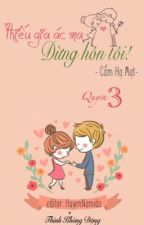Thiếu gia ác ma đừng hôn tôi- Cẩm Hạ Mạt (Quyển 3) by HuyenNamida