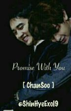 [ ChanSoo ] Promise With YOU♥ [HIATUS] by TaeVkyungg9