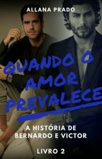 Quando o Amor Prevalece (Romance Gay) - LIVRO 2 by AllanaCPrado
