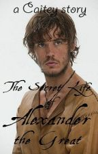 The Secret Life of Alexander The Great by Caitey