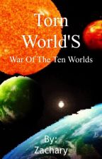 Torn Worlds-War of The Ten Worlds by Zman999999999