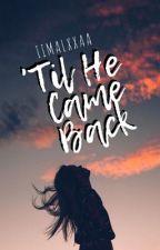 'Til He Came Back by -BlackViolet-