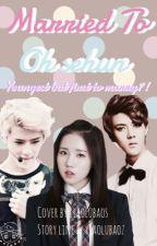 Married to EXO's sehun!!!!???[An Exo FanFic] by xiaolubaoz