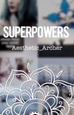 Superpowers by Aesthetic_Archer