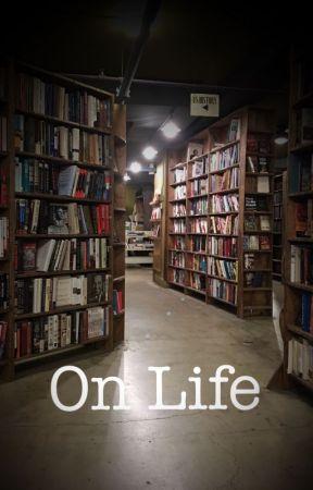 On Life by JordanAlexandra08
