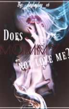 Does Mommy Not Love Me? (Discontinued) by _daylaylay_16