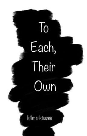 To Each, Thier Own. by KillMe-KissMe