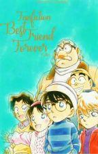 (longfic)BEST FRIEND FOREVER  by Yuki_Kudo5445
