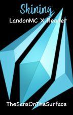 Shining (A LandonMC x Reader) by TheSansOnTheSurface