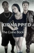 Kidnapped 4 : The Come Back by BabyMsft10