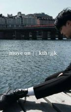move on || k.th×j.jk  [ on hold ] by hansungsenpai