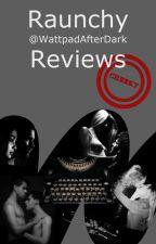 Raunchy Reviews by WattpadAfterDark