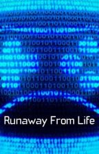 Runaway From Life *DISCONTINUED* by YouTuberFanatic