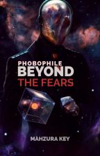 PHOBOPHILE : Beyond The Fears by mahzurakey