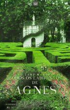 Todos os Labirintos de Agnes by RoZaneMartha
