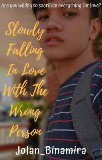 Slowly Falling In love With The Wrong Person
