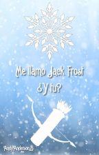 ¿Como te llamas? Jack Frost... ¿Y tú? {Terminada} by fireproo-f