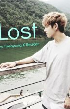 Lost ( TaehyungXReader ) by HaneulMochi