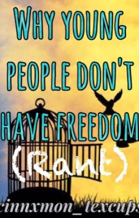 Rant: Why Young People don't have Freedom by nxomi_cxrr