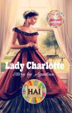 Lady Charlotte [Short Story-END] by HAI2017