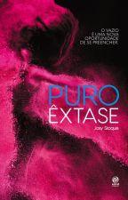[DEGUSTAÇÃO] Puro Êxtase (Trilogia Puro Êxtase Livro 1) by JosyStoque