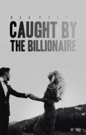 Caught by the Billionaire | ✔️(SLOWLY, HEAVILY EDITING) by FirxFly