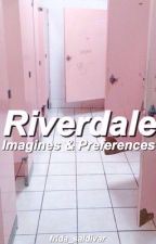 Riverdale Imagines & Preferences  by frida_saldivar