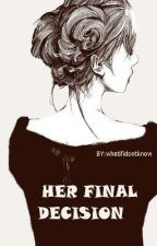Her Final Decision by Daniya__Shah
