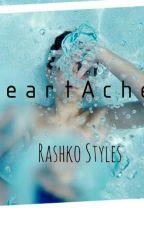 Heart Ache (A Harry Styles Fan fiction) by Rashko_Styles
