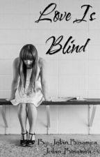LOVE IS BLIND by Jolan_Binamira
