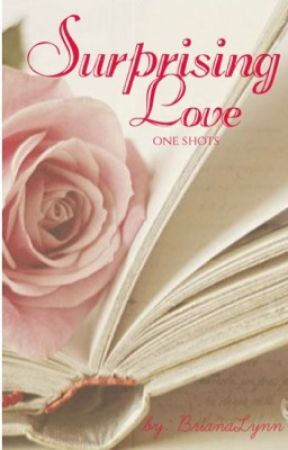 Surprising Love (One shots) by BrianaLynn