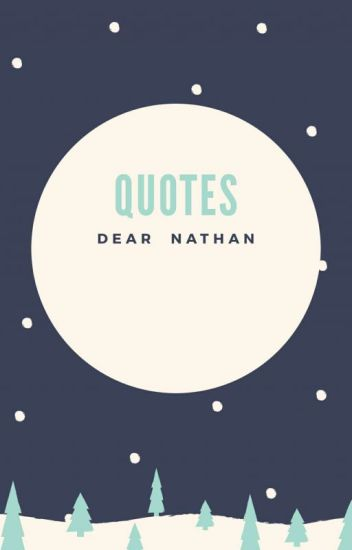 Quotes Dear Nathan